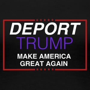 Deport Trump - Women's Premium T-Shirt