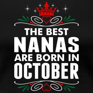 The Best Nanas Are Born In October - Women's Premium T-Shirt
