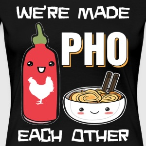 We're made pho each other - Women's Premium T-Shirt