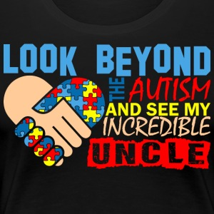 Look Beyond Autism And See My Incredible Uncle - Women's Premium T-Shirt