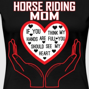 Horse Riding Mom You Think My Hands Full See Heart - Women's Premium T-Shirt