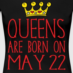 Queens are born on May 22 - Women's Premium T-Shirt