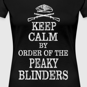 Keep Calm By Order Of The Peaky Blinders - Women's Premium T-Shirt