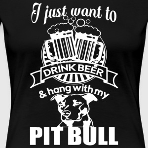 Drink Beer And Hang With My Pit Bull T Shirt - Women's Premium T-Shirt