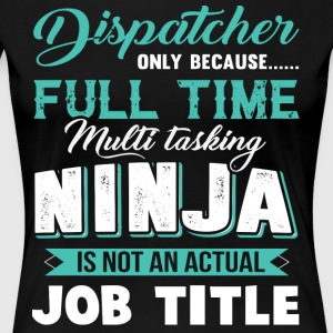 Dispatcher Only Because Full Time T Shirt - Women's Premium T-Shirt