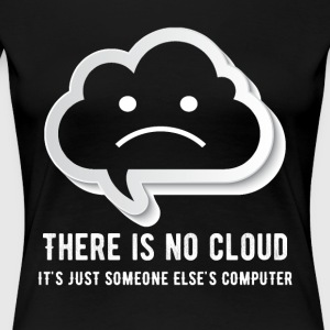 there is no cloud it's just someone elsescomputing - Women's Premium T-Shirt