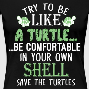 Try To Be Like A Turtle T Shirt - Women's Premium T-Shirt