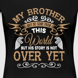 My Brother May Be Gone From This World T Shirt - Women's Premium T-Shirt