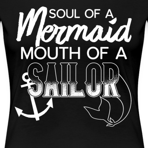 Soul of a Mermaid Mouth of a Sailor - Women's Premium T-Shirt