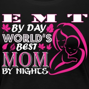 Emt By Day Worlds Best Mom By Night - Women's Premium T-Shirt