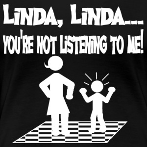 You're Not Listening To Me Linda Funny Tshirt - Women's Premium T-Shirt