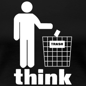 Think trash - Women's Premium T-Shirt
