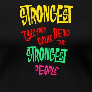 Strongest typhoon could bend the strongest people - Women's Premium T-Shirt