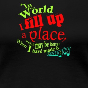 In the world i fill up a place - Women's Premium T-Shirt