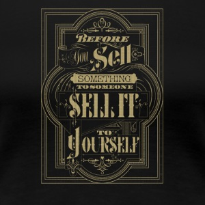 Be fore your sell something to someone sell it - Women's Premium T-Shirt