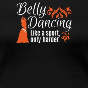 Belly Dancing Only Harder - Women's Premium T-Shirt