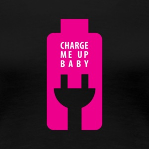 Charge Me Up Baby - Women's Premium T-Shirt