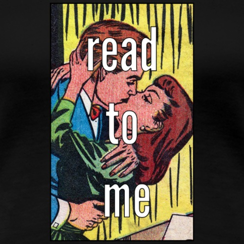 READ TO ME - Women's Premium T-Shirt