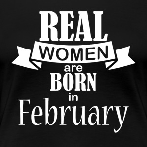 Real women born in February - Women's Premium T-Shirt