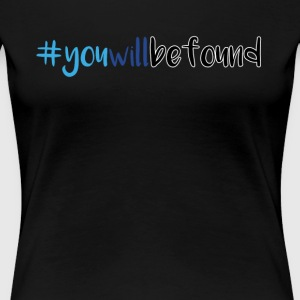 You will be found hastag - Women's Premium T-Shirt