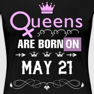 Queens are born on May 21 - Women's Premium T-Shirt