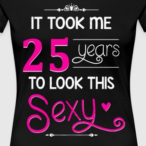 It Took Me 25 Years To Look This Sexy - Women's Premium T-Shirt