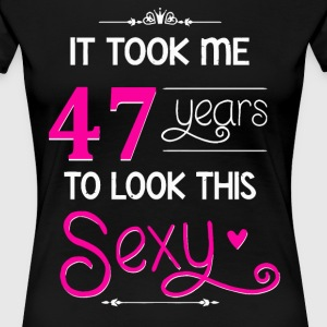 It Took Me 47 Years To Look This Sexy - Women's Premium T-Shirt