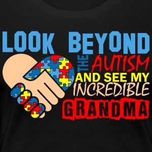 Look Beyond Autism And See My Incredible Grandma - Women's Premium T-Shirt