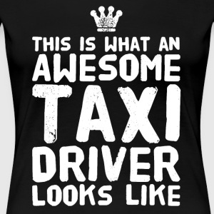This is what an awesome taxi driver looks like - Women's Premium T-Shirt