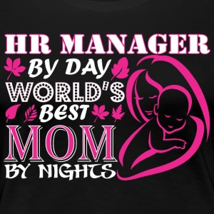 Hr Manager By Day Worlds Best Mom By Night - Women's Premium T-Shirt