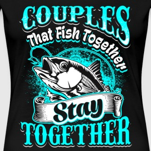 Couples that Fish Together Fishing - Women's Premium T-Shirt