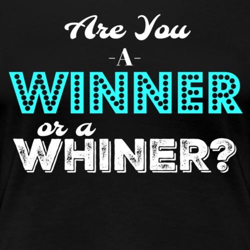 Winner OR Whiner - Women's Premium T-Shirt