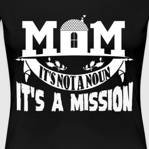 Being A Mother Is A Mission Shirt - Women's Premium T-Shirt