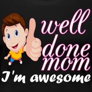 Well Done Boy Mom Im Awesome - Women's Premium T-Shirt