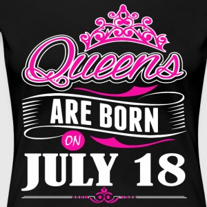 Queens are born on JULY 18 - Women's Premium T-Shirt