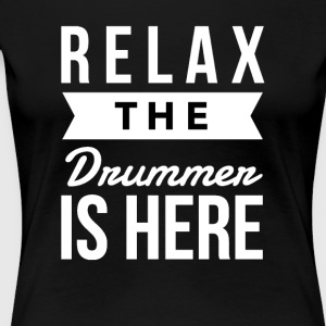 Relax the drummer is here - Women's Premium T-Shirt