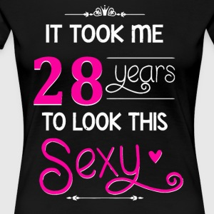 It Took Me 28 Years To Look This Sexy - Women's Premium T-Shirt