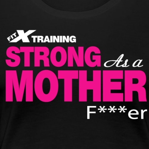Strong as a Mother f r 2 color FITx - Women's Premium T-Shirt