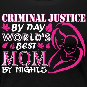 Criminal Justice By Day Worlds Best Mom By Night - Women's Premium T-Shirt