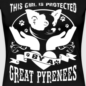 This Girl Is Proteted by A Great Pyrenees Shirt - Women's Premium T-Shirt