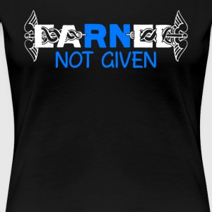 Earned Not Given Tee Shirt Nurse Pride RN - Women's Premium T-Shirt
