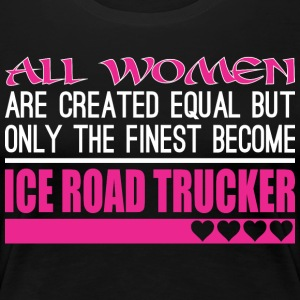 All Women Created Equal Finest Ice Road Trucker - Women's Premium T-Shirt