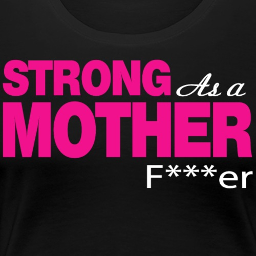 Strong as a Mother f r color GymTeez - Women's Premium T-Shirt