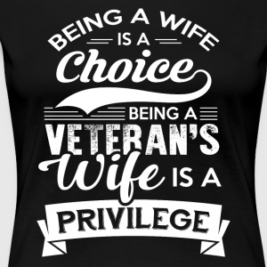 Being A Veteran's Wife Is A Privilege Tshirt - Women's Premium T-Shirt