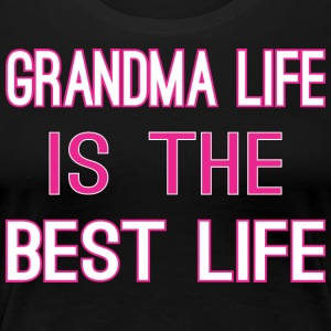 Grandma Life Is The Best Life - Women's Premium T-Shirt