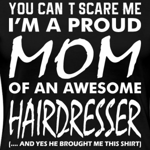 Cant Scare Me Proud Mom Awesome Hairdresser - Women's Premium T-Shirt