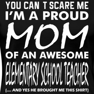Cant Scare Me Proud Mom Awesome Elementary Teacher - Women's Premium T-Shirt