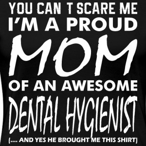 Cant Scare Me Proud Mom Awesome Dental Hygienist - Women's Premium T-Shirt