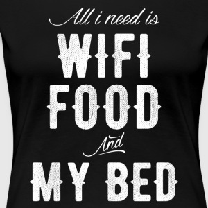 All I need is wifi food and my bed - Women's Premium T-Shirt
