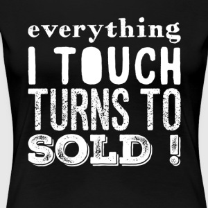 Everything I touch turns to sold - Women's Premium T-Shirt